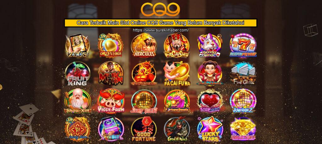 Cara Terbaik Main Slot Online CQ9 Game Yang Belum Banyak Diketahui