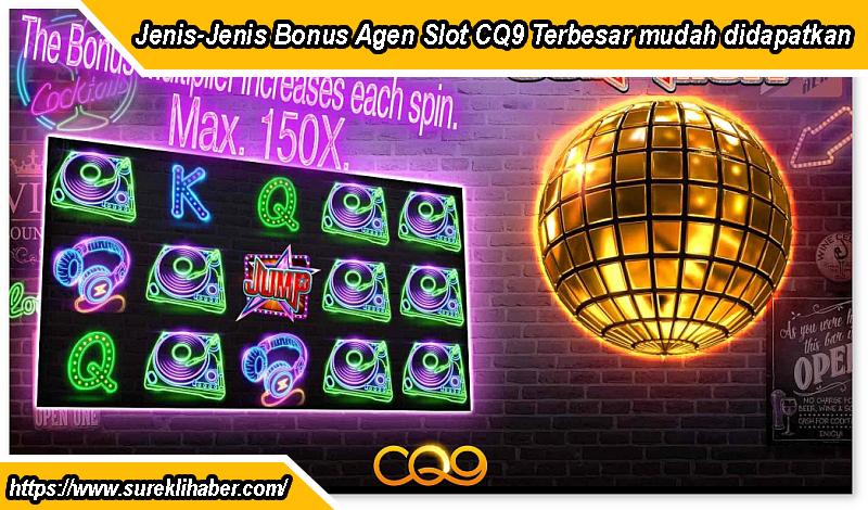Jenis-Jenis Bonus Agen Slot CQ9 Terbesar mudah didapatkan